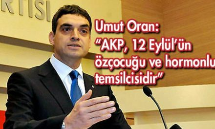 Umut Oran: AKP, 12 Eylül'ün özçocuğudur, hormonlu temsilcisidir
