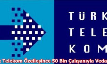 Türk Telekom 50 bin çalışanıyla vedalaştı