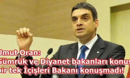 Umut Oran: Gümrük ve Diyanet bakanları konuştu bir tek İçişleri Bakanı konuşmadı!
