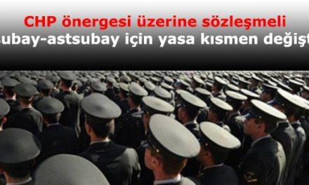 CHP önergesi üzerine sözleşmeli subay-astsubay için yasa kısmen değişti