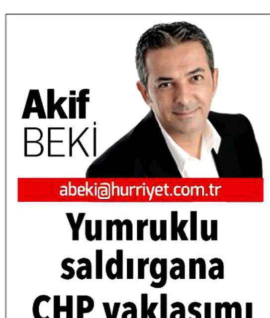 Yumruklu saldırgana CHP yaklaşımı- Akif Beki