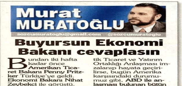 Buyursun ekonomi bakanı cevaplasın – Murat Muratoğlu