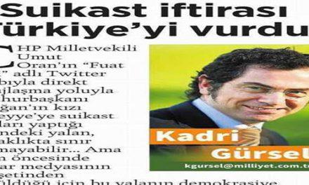 Suikast iftirası  Türkiye'yi vurdu – Kadri Gürseli