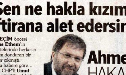 Sen ne hakla kızımı iftirana alet edersin ? Ahmet Hakan