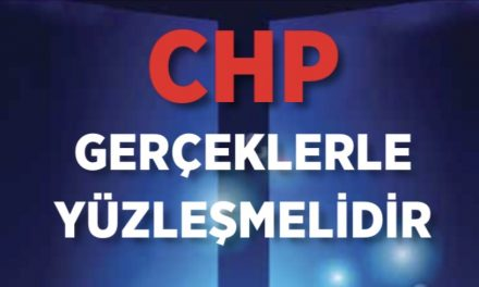 CHP Gerçeklerle Yüzleşmek Zorundadır